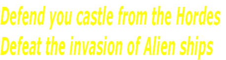 Defend you castle from the Hordes Defeat the invasion of Alien ships