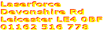 Laserforce  Devonshire Rd Leicester LE4 0BF 01162 516 778